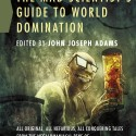Post Thumbnail of Review: The Mad Scientist's Guide to World Domination by John Joseph Adams (ed.)